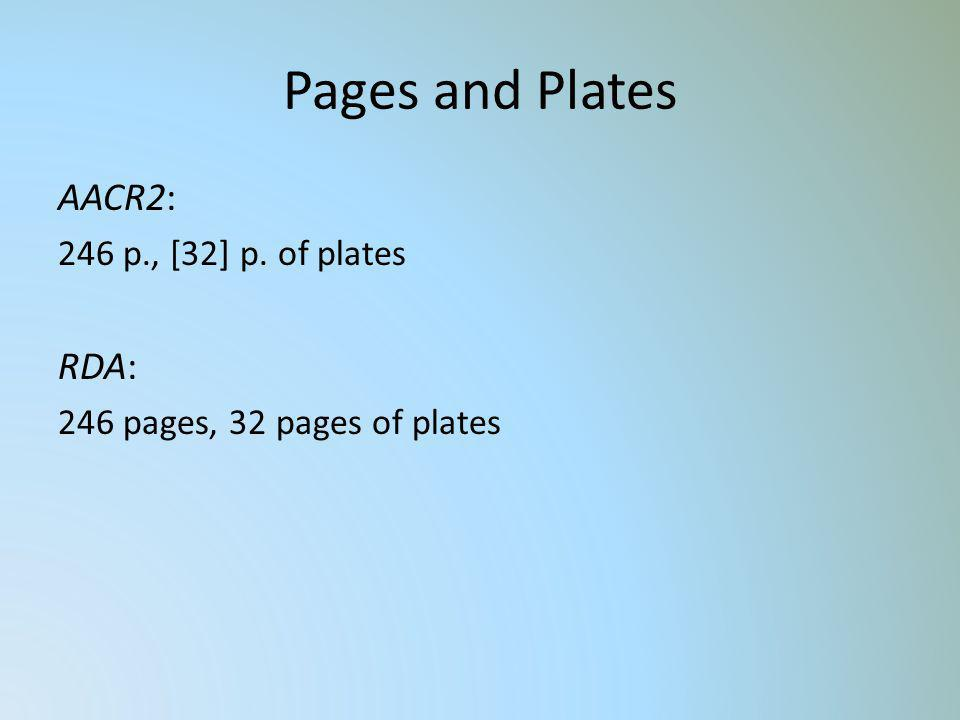 Pages and Plates AACR2: RDA: 246 p., [32] p. of plates